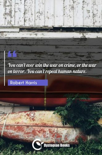 You can't ever win the war on crime, or the war on terror. You can't repeal human nature.