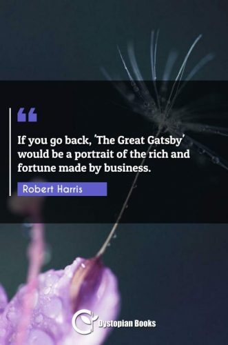 If you go back, 'The Great Gatsby' would be a portrait of the rich and fortune made by business.