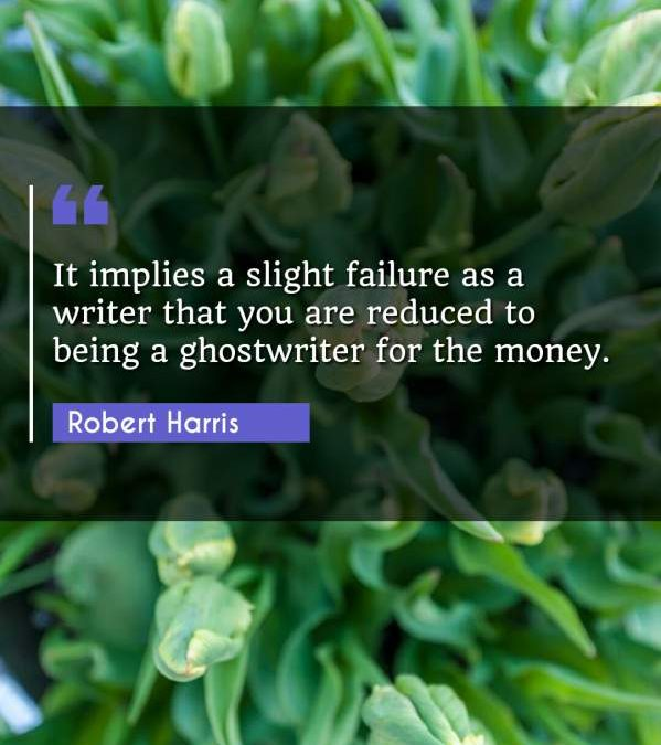 It implies a slight failure as a writer that you are reduced to being a ghostwriter for the money.