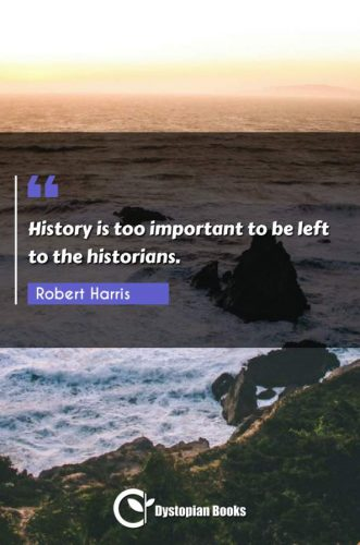 History is too important to be left to the historians.