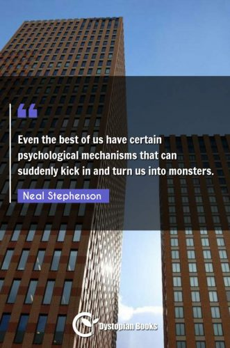 Even the best of us have certain psychological mechanisms that can suddenly kick in and turn us into monsters.