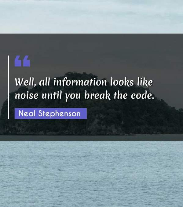 Well, all information looks like noise until you break the code.