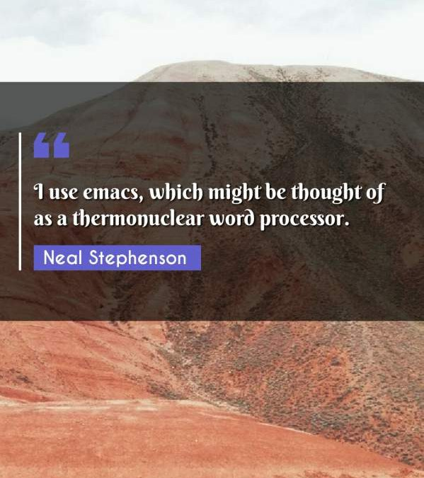 I use emacs, which might be thought of as a thermonuclear word processor.