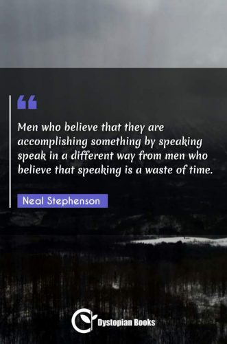 Men who believe that they are accomplishing something by speaking speak in a different way from men who believe that speaking is a waste of time.