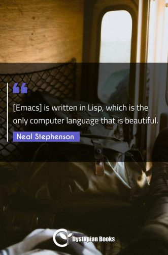 [Emacs] is written in Lisp, which is the only computer language that is beautiful.