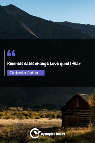 Kindness eases change Love quiets fear