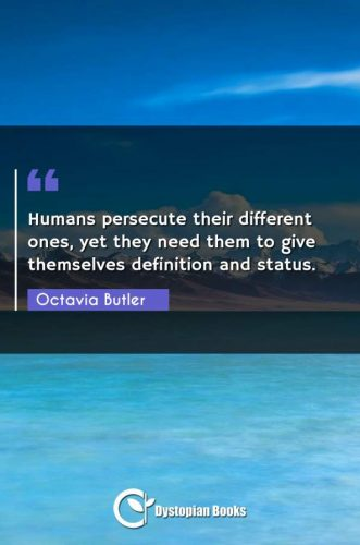 Humans persecute their different ones, yet they need them to give themselves definition and status.