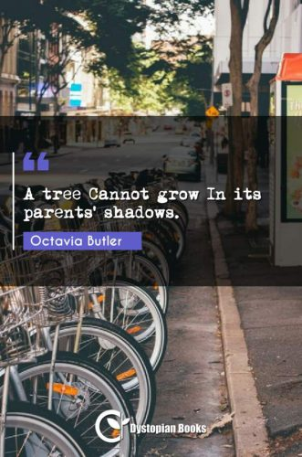 A tree Cannot grow In its parents' shadows.