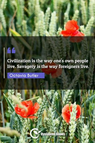 Civilization is the way one's own people live. Savagery is the way foreigners live.