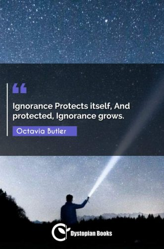 Ignorance Protects itself, And protected, Ignorance grows.