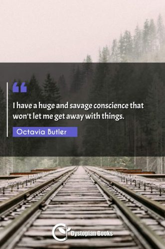 I have a huge and savage conscience that won't let me get away with things.