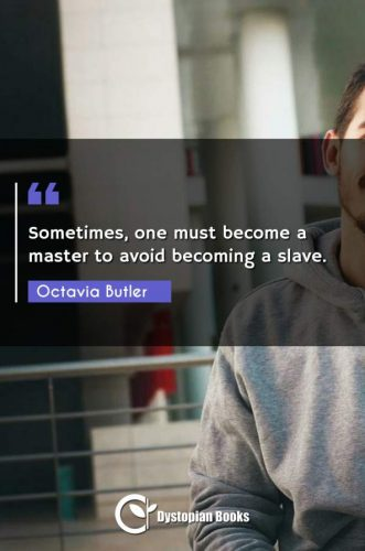Sometimes, one must become a master to avoid becoming a slave.