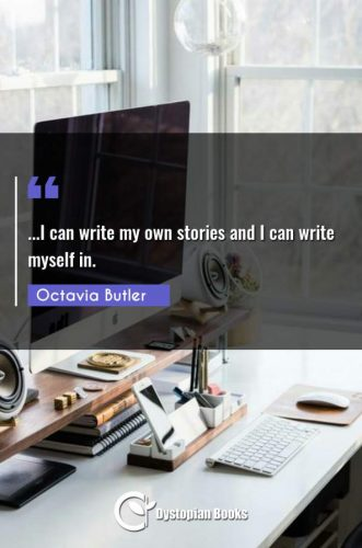 ...I can write my own stories and I can write myself in.