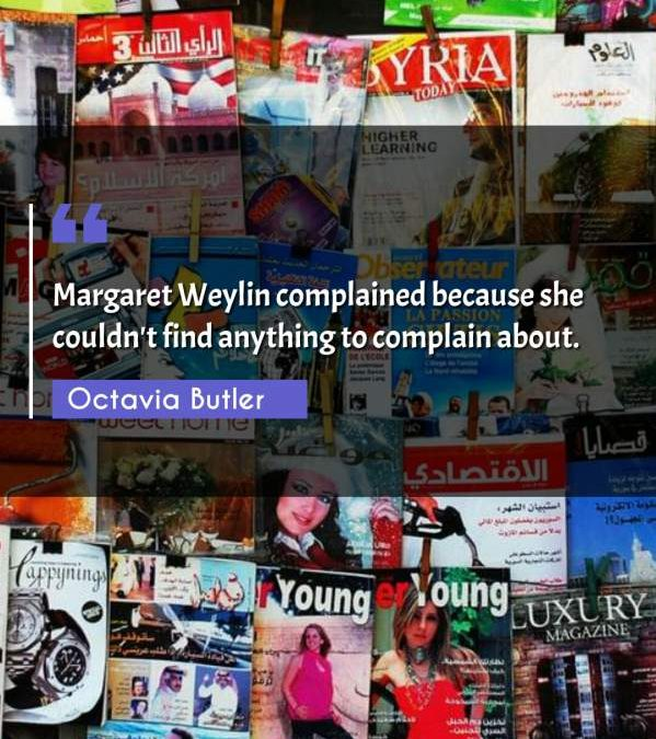 Margaret Weylin complained because she couldn't find anything to complain about.