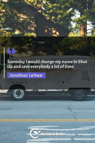 Someday I would change my name to Shut Up and save everybody a lot of time.