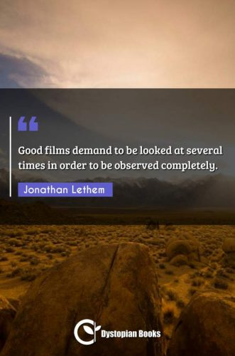 Good films demand to be looked at several times in order to be observed completely.