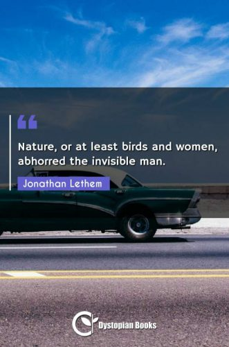 Nature, or at least birds and women, abhorred the invisible man.