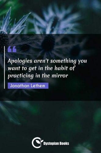 Apologies aren't something you want to get in the habit of practicing in the mirror