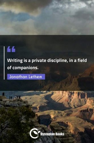 Writing is a private discipline, in a field of companions.
