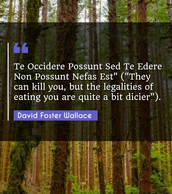 "Te Occidere Possunt Sed Te Edere Non Possunt Nefas Est (""They can kill you but the legalities of eating you are quite a bit dicier"")."""