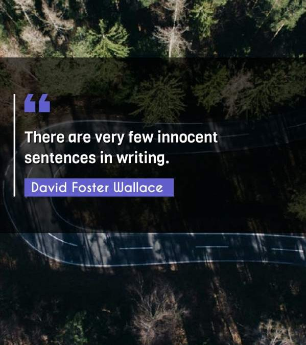 There are very few innocent sentences in writing.