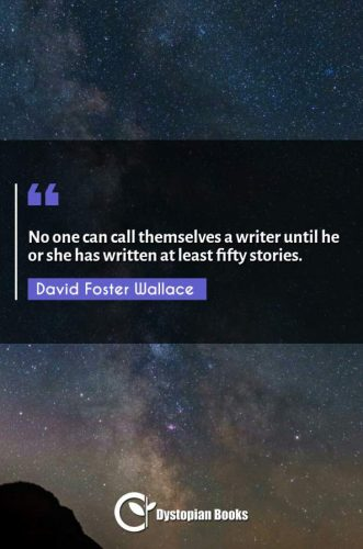 No one can call themselves a writer until he or she has written at least fifty stories.