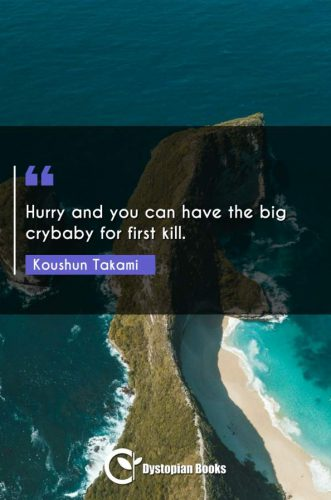Hurry and you can have the big crybaby for first kill.