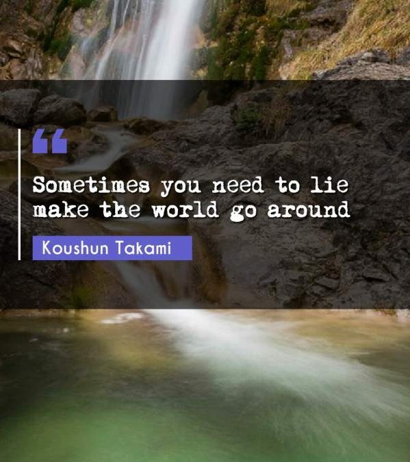 Sometimes you need to lie make the world go around