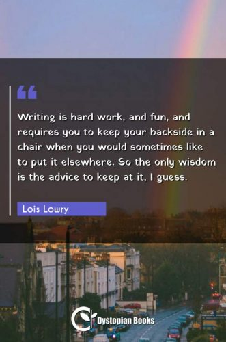 Writing is hard work, and fun, and requires you to keep your backside in a chair when you would sometimes like to put it elsewhere. So the only wisdom is the advice to keep at it, I guess.