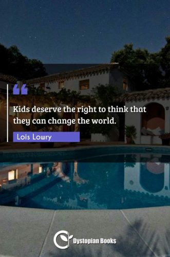 Kids deserve the right to think that they can change the world.