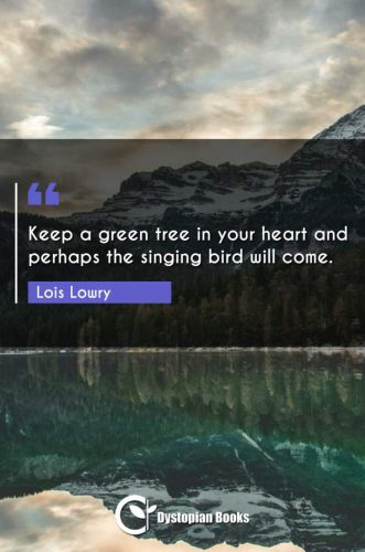 Keep a green tree in your heart and perhaps the singing bird will come.