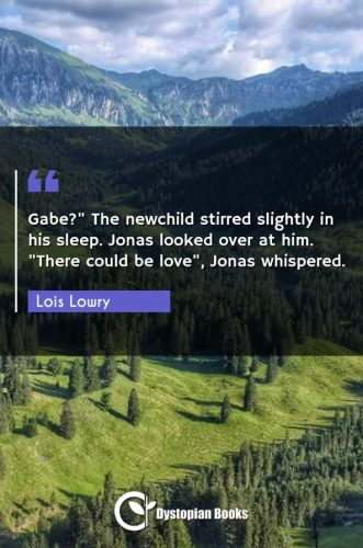"""Gabe? The newchild stirred slightly in his sleep. Jonas looked over at him. """"There could be love"""" Jonas whispered."""""""