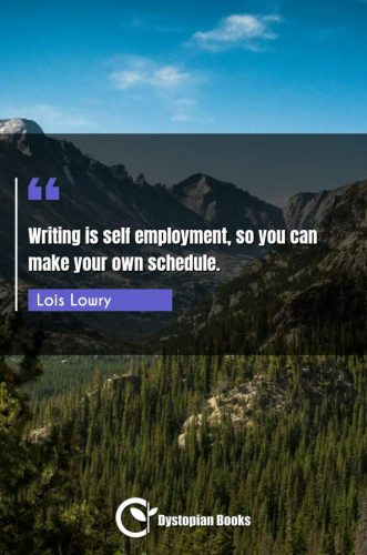 Writing is self employment, so you can make your own schedule.