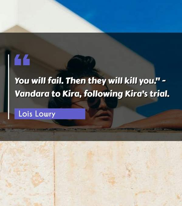 You will fail. Then they will kill you. - Vandara to Kira following Kira's trial.""