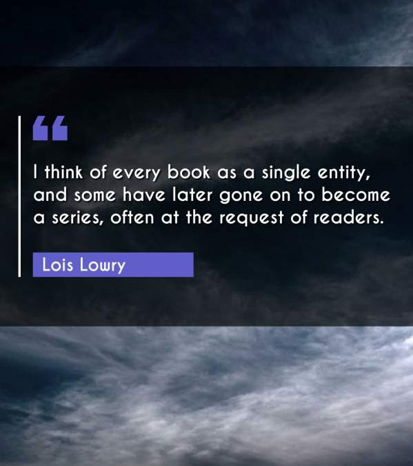I think of every book as a single entity, and some have later gone on to become a series, often at the request of readers.