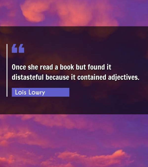 Once she read a book but found it distasteful because it contained adjectives.
