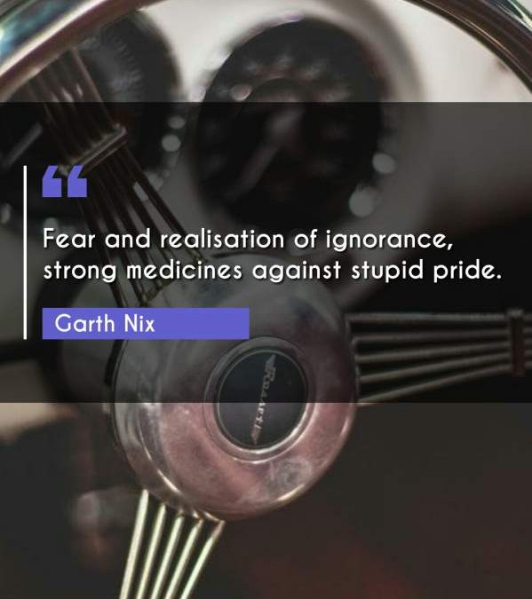 Fear and realisation of ignorance, strong medicines against stupid pride.