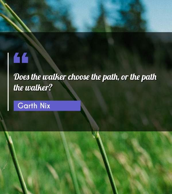 Does the walker choose the path, or the path the walker?