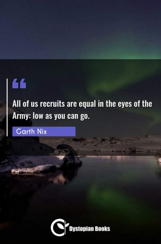 All of us recruits are equal in the eyes of the Army: low as you can go.