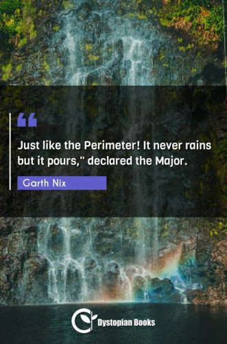 Just like the Perimeter! It never rains but it pours, declared the Major.""
