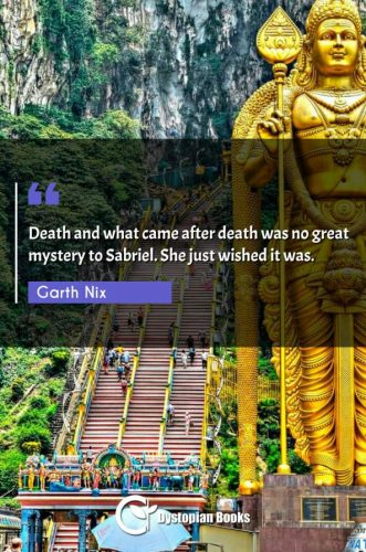 Death and what came after death was no great mystery to Sabriel. She just wished it was.