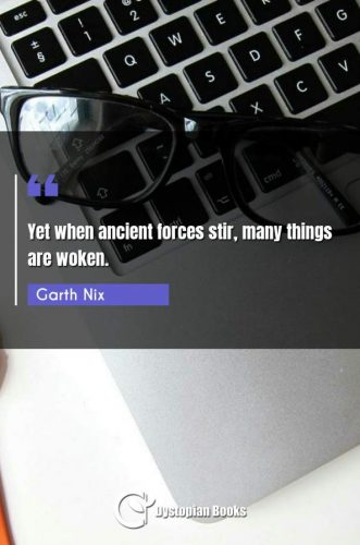 Yet when ancient forces stir, many things are woken.