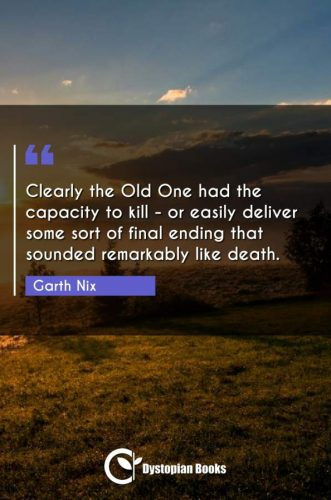 Clearly the Old One had the capacity to kill - or easily deliver some sort of final ending that sounded remarkably like death.
