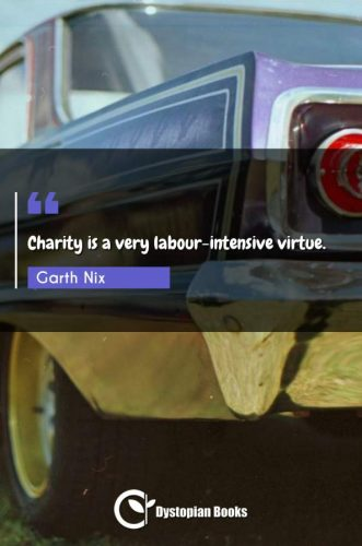Charity is a very labour-intensive virtue.