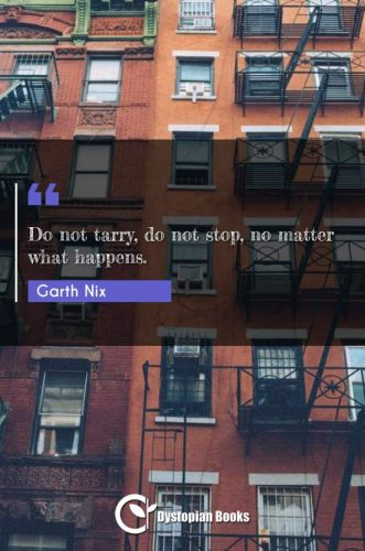 Do not tarry, do not stop, no matter what happens.