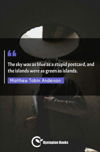 The sky was as blue as a stupid postcard, and the islands were as green as islands.
