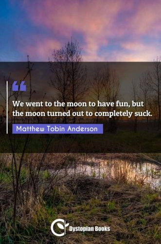 We went to the moon to have fun, but the moon turned out to completely suck.