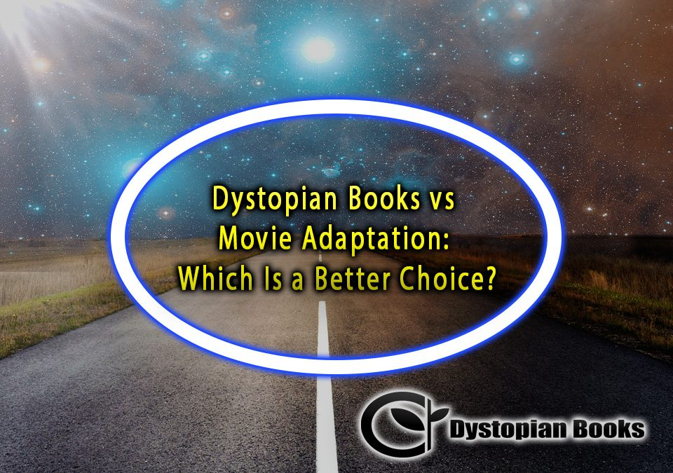 Dystopian Books vs Movie Adaptation: Which Is a Better Choice?