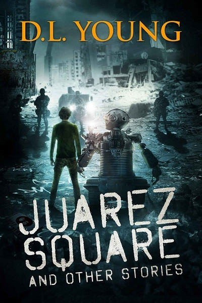 Dystopian Book Juarez Square and Other Stories