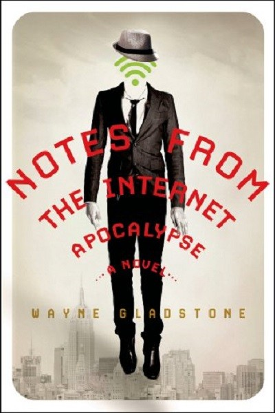 Notes from the Internet Apocalypse: A Novel